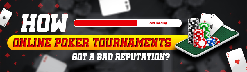 How Online Poker Tournaments Got A Bad Reputation?