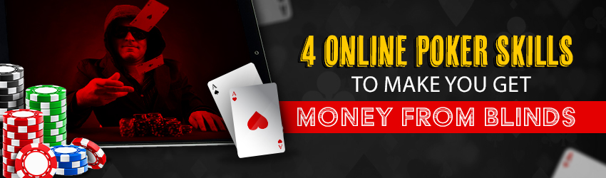 4 Online Poker Skills to Make You Get Money from Blinds