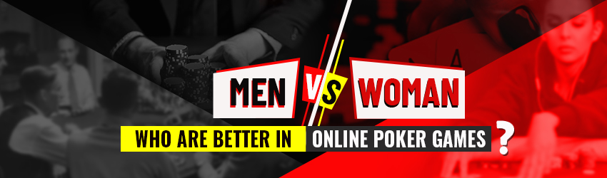 Men Vs Women – Who are Better in Online Poker Games?