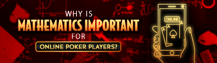 Why is Mathematics Important For Online Poker Players?