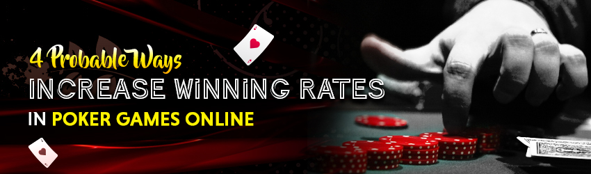 Poker Games Onlline or Online Poker is an opportunity to win Real Online Money. These 4 tips would help you to increase your winning chances.