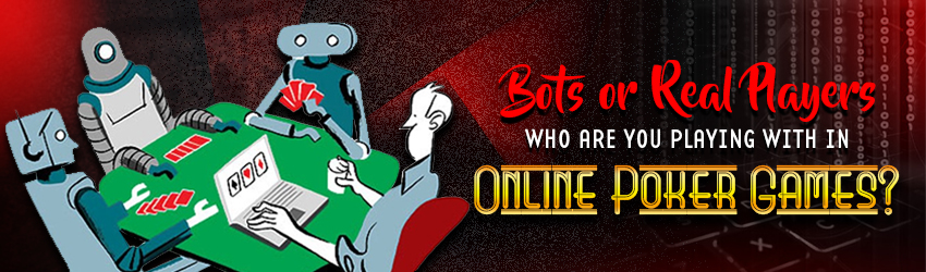 Bots or Real Players – Who Are You Playing within Online Poker Games?