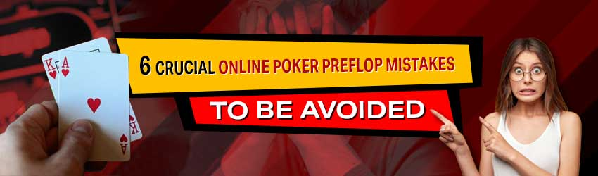 6 Crucial Online Poker Pre-flop Mistakes To Be Avoided