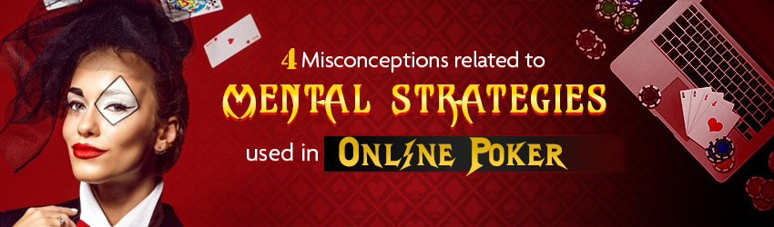 4 Misconceptions related to Mental Strategies Used in Online Poker