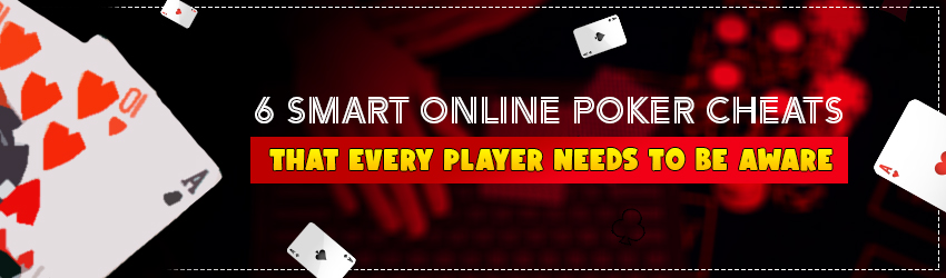 6 Smart Online Poker Cheats That Every Player Needs to be Aware