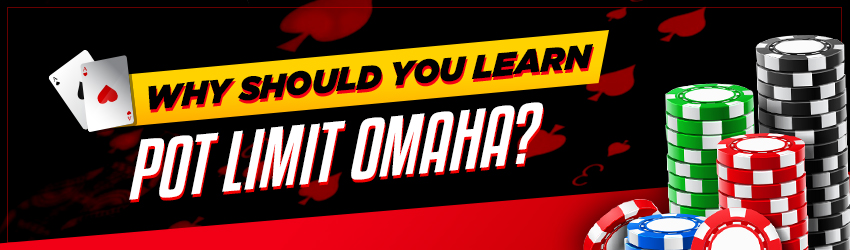 Why Should You Learn Pot Limit Omaha?