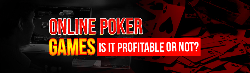 Online Poker Games – Is It Profitable or Not?