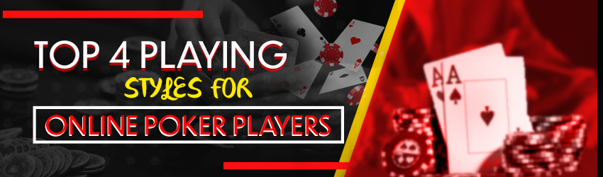 Top 4 Playing Styles for Online Poker Players