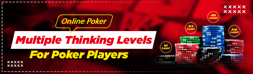 Online Poker – Multiple Thinking Levels For Poker Players