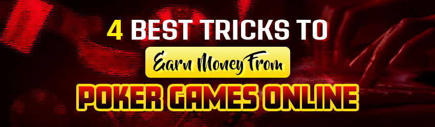 4 Best Tricks to Earn Money from Poker Games Online