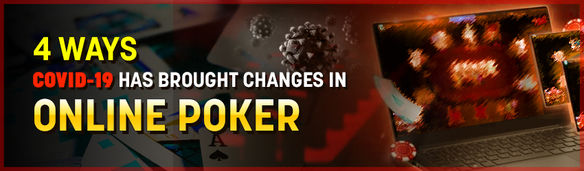 4 Ways Covid-19 Has Brought Changes in Poker Games Online