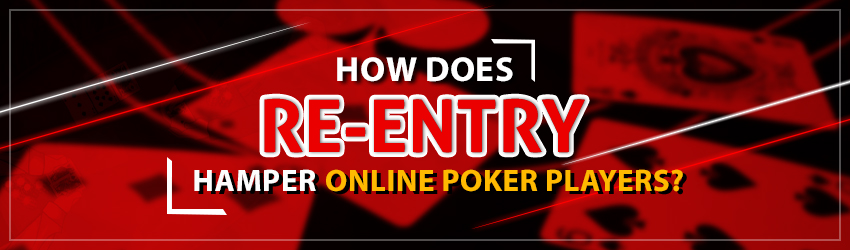 To make online poker stand out as a brilliant mind game, re-entry options need to be stopped.