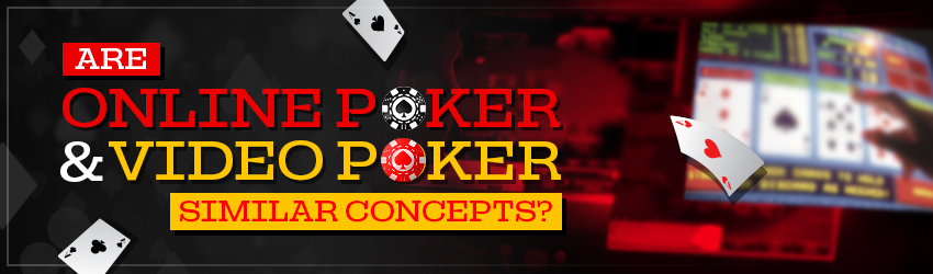 Are Online Poker and Video Poker Similar Concepts?