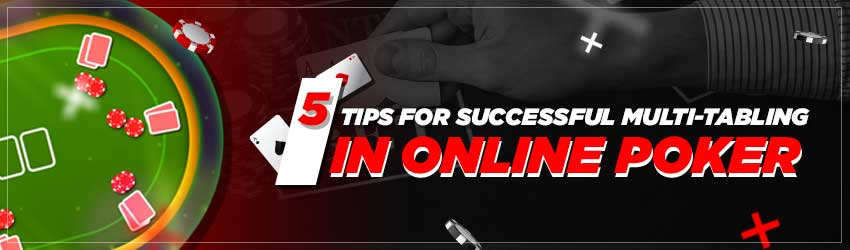 5 Awesome Tips for Successful Multi-Tabling in Online Poker