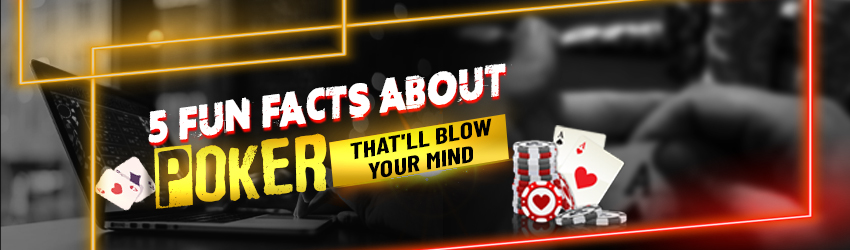5 Fun Facts About Poker That'll Blow Your Mind