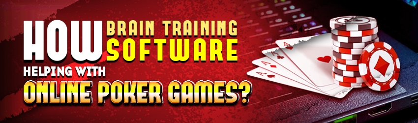 How Brain Training Software Helping with Online Poker Games?