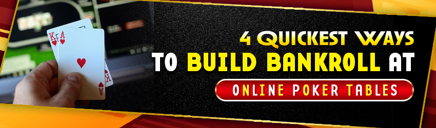 4 Quickest Ways to Build Bankroll at Online Poker Tables