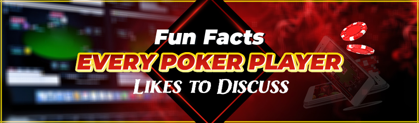 Fun Facts Every Poker Player Likes to Discuss