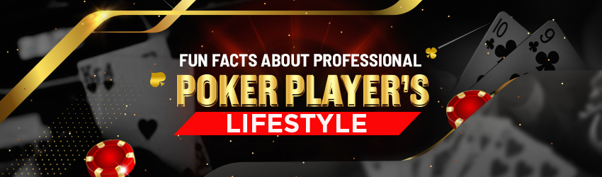 Fun Facts About Professional Poker Player's lifestyle