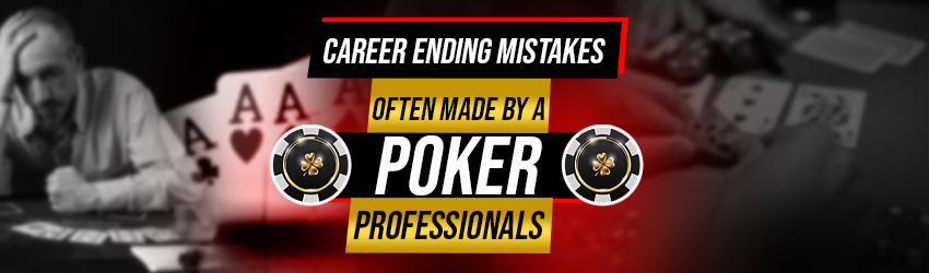 Career-Ending Mistakes Often Made by Poker Professionals