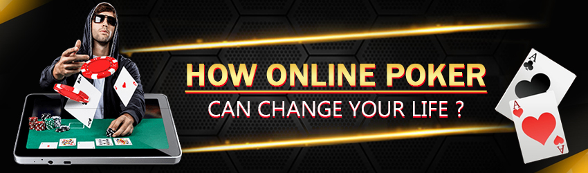 How Online Poker Can Change Your Life?