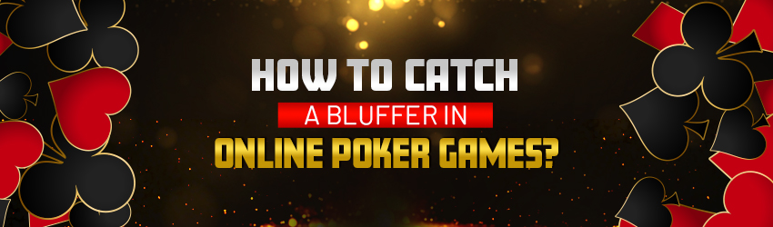 How to Catch a Bluffer in Online Poker Games?