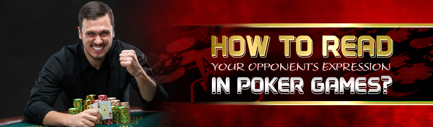 How to Read Your Opponent's Expression In Poker?