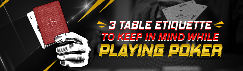 3 Table Etiquettes to keep in Mind While Playing Poker