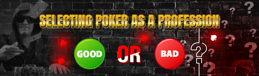 Selecting Poker as a Profession – Good or Bad?