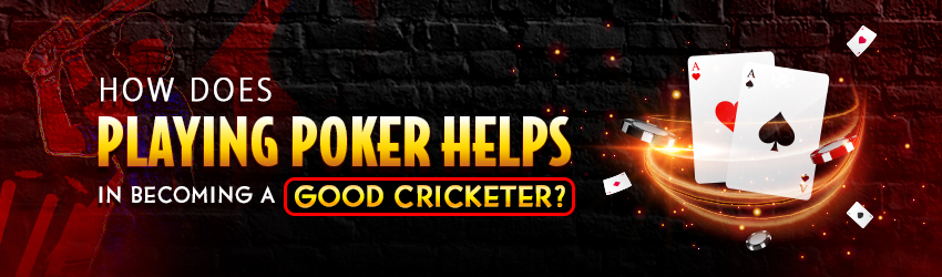 How Does Playing Poker Help in Becoming A Good Cricketer?