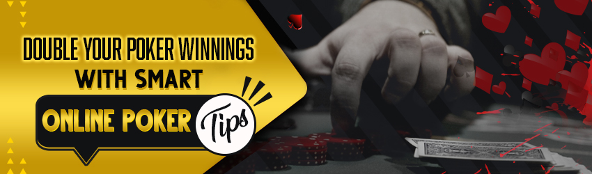 Double Your Poker Winnings with Smart Online Poker Tips