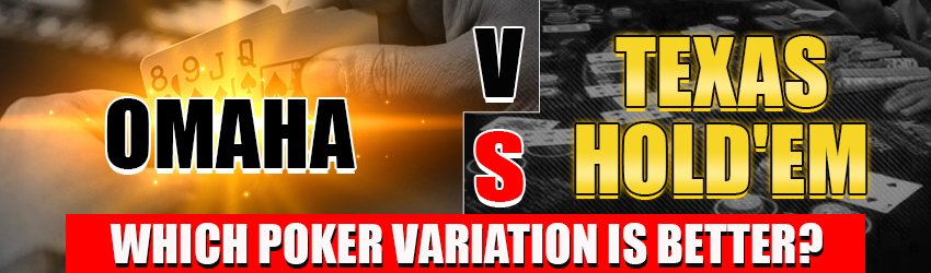 Omaha vs Texas Hold'em – Which Poker Variation is Better?