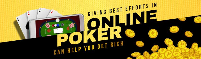 Giving Best Efforts in Online Poker Can Help You Get Rich
