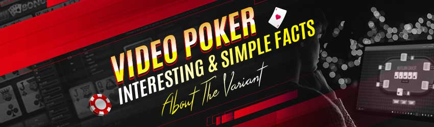 Video Poker – Interesting and Simple Facts About the Variant