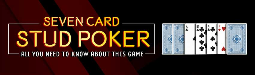 Seven Card Stud Poker – All You Need To Know About This Game