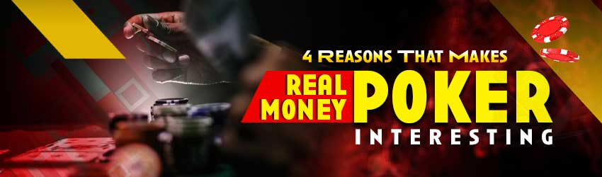 4 Reasons That Makes Real Money Poker Interesting