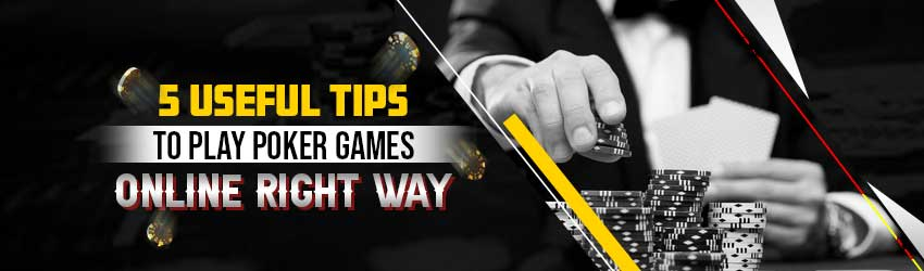 5 Useful Tips to Play Poker Games Online Right Now